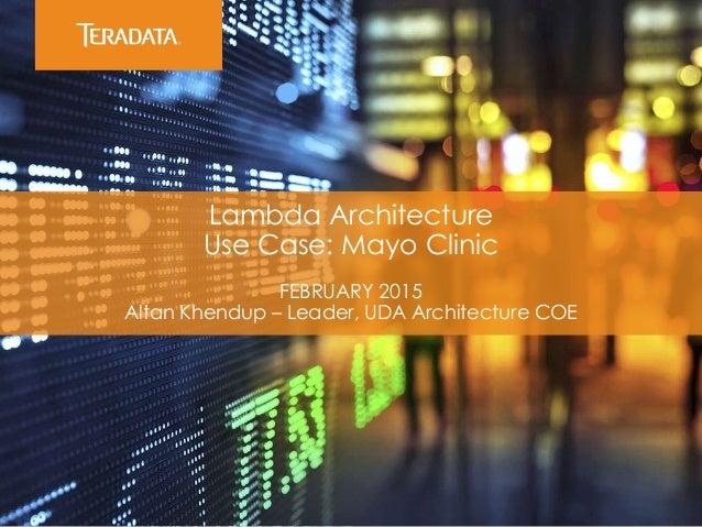 Lambda Architecture Use Case: Mayo Clinic FEBRUARY 2015 Altan Khendup – Leader, UDA Architecture COE