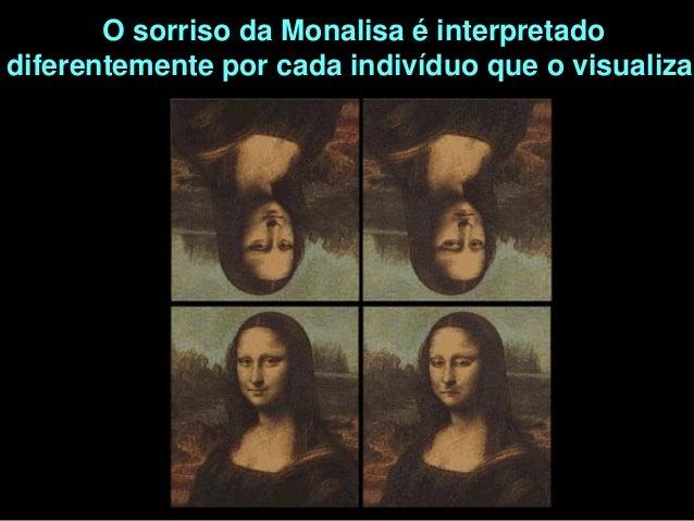 O sorriso da Monalisa é interpretadodiferentemente por cada indivíduo que o visualiza