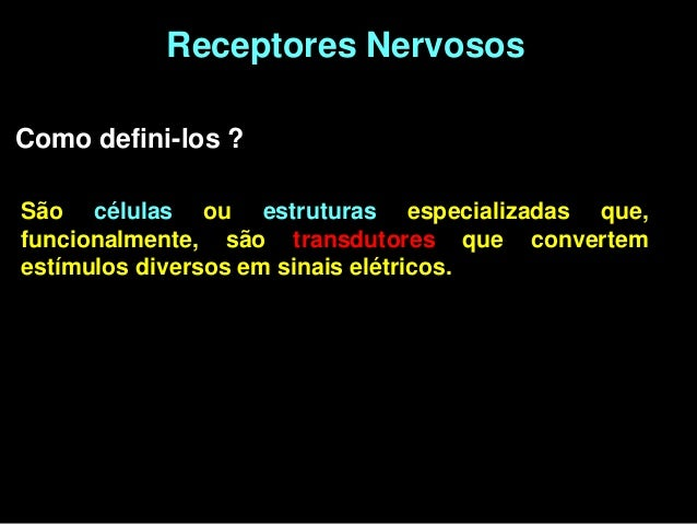 Receptores NervososComo defini-los ?São células ou estruturas especializadas que,funcionalmente, são transdutores que conv...