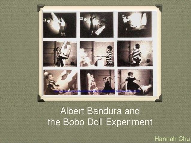 albert bandura bobo doll In 1961, children in aps fellow albert bandura's laboratory witnessed an adult beating up an inflatable clown the doll, called bobo, was the opposite of menacing with its wide, ecstatic grin and goofy clown outfit.