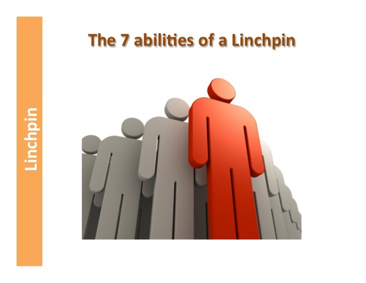 Linchpin    The 7 abili.es of a Linchpin
