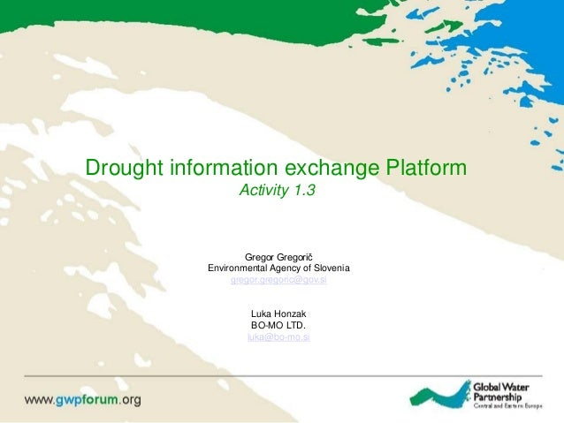Drought information exchange Platform Activity 1.3 Gregor Gregorič Environmental Agency of Slovenia gregor.gregoric@gov.si...
