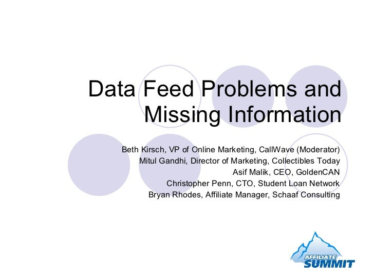 Data Feed Problems and Missing Information Beth Kirsch, VP of Online Marketing, CallWave (Moderator)  Mitul Gandhi, Direct...