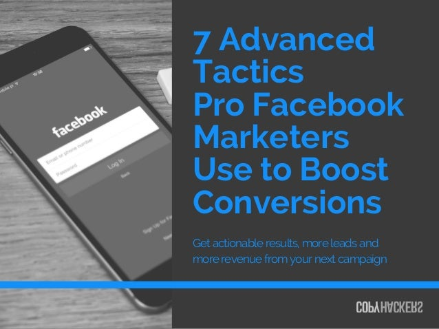 7 Advanced Tactics Pro Facebook Marketers Use to Boost Conversions Get actionable results, more leads and more revenue fro...