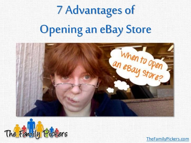 7 Advantages of Openingan eBay Store TheFamilyPickers.com