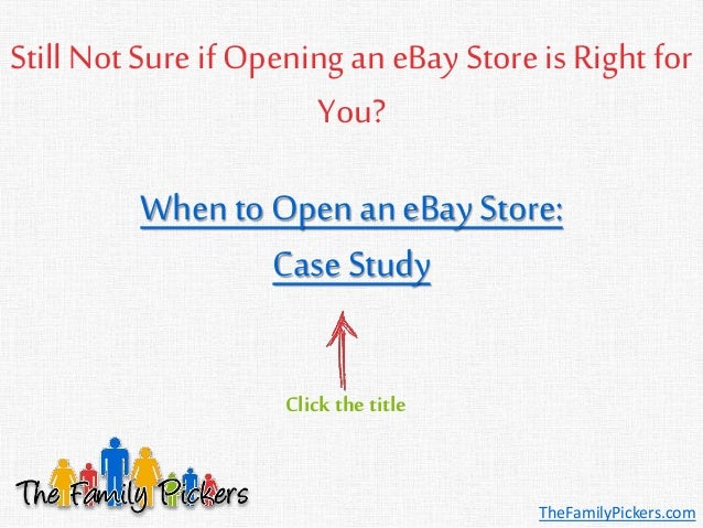 Still Not Sure if Opening an eBay Store is Right for You? Click the title TheFamilyPickers.com When to Openan eBay Store: ...
