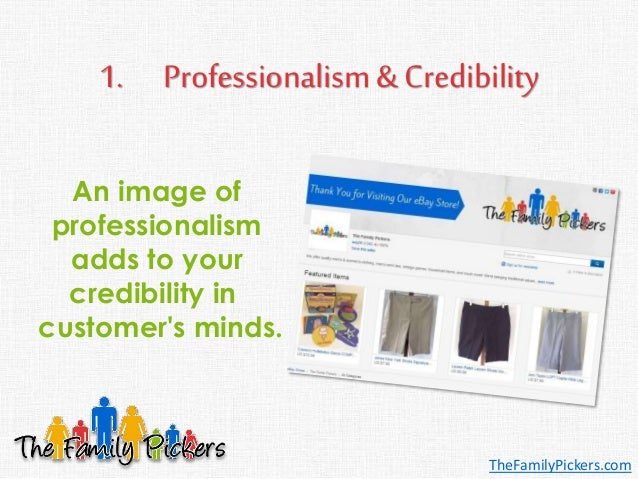 1. Professionalism & Credibility An image of professionalism adds to your credibility in customer's minds. TheFamilyPicker...