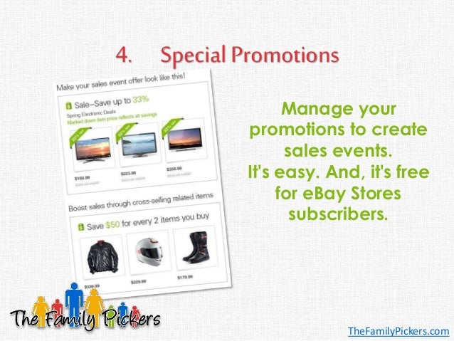 4. Special Promotions Manage your promotions to create sales events. It's easy. And, it's free for eBay Stores subscribers...