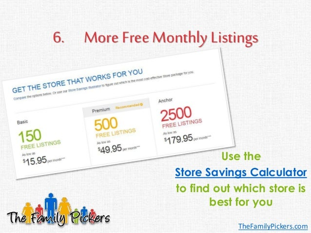 6. More Free Monthly Listings Use the Store Savings Calculator to find out which store is best for you TheFamilyPickers.com