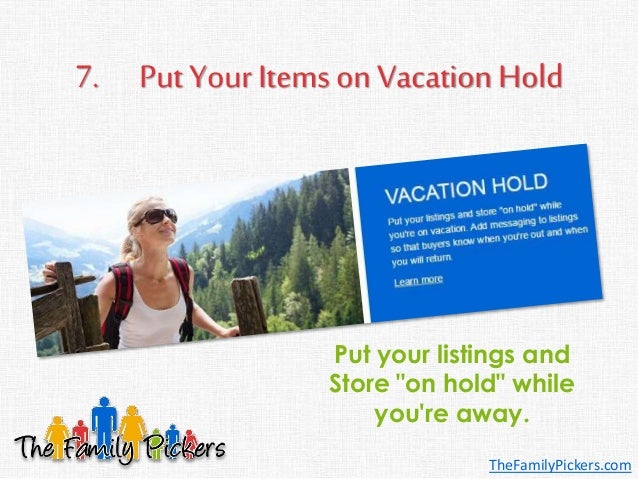 """7. Put Your Items on Vacation Hold Put your listings and Store """"on hold"""" while you're away. TheFamilyPickers.com"""