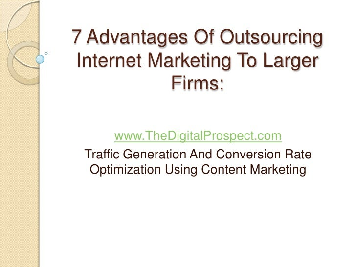 7 Advantages Of OutsourcingInternet Marketing To Larger           Firms:       www.TheDigitalProspect.com Traffic Generati...