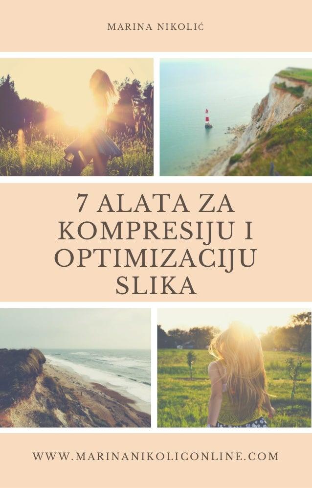7 ALATA ZA KOMPRESIJU I OPTIMIZACIJU SLIKA WWW.MARINANIKOLICONLINE.COM MARINA NIKOLIĆ