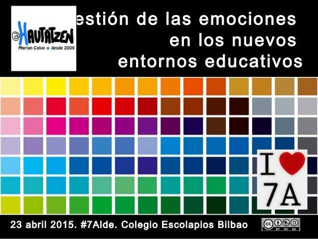 Gestión de las emociones en los nuevos entornos educativos 23 abril 2015. #7Alde. Colegio Escolapios Bilbao