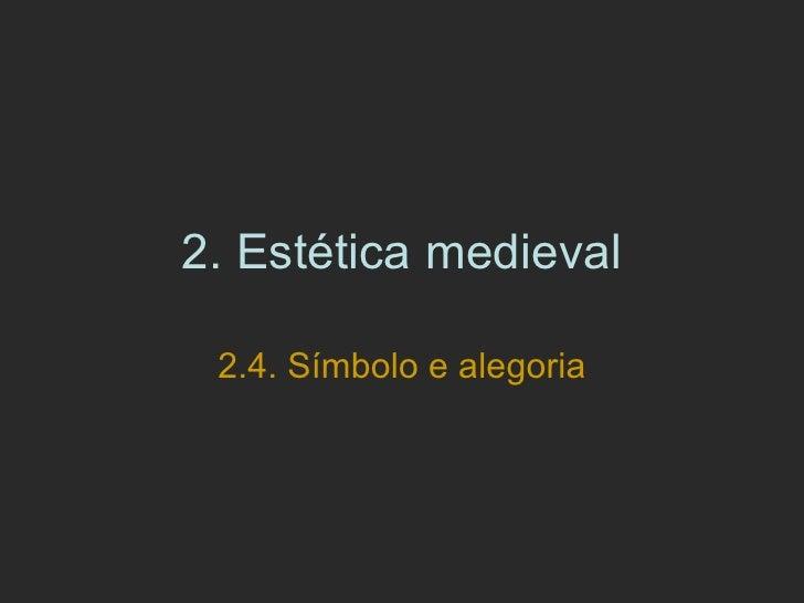 2.  Estética medieval 2.4. Símbolo e alegoria