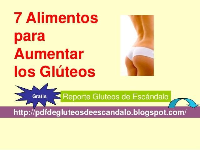 http://pdfdegluteosdeescandalo.blogspot.com/ Gratis Reporte Gluteos de Escándalo 7 Alimentos para Aumentar los Glúteos