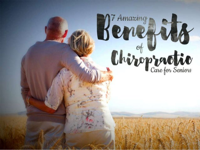 7 amazing benefits of chiropractic care for seniors