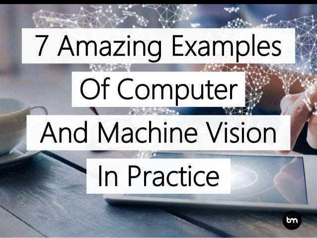 7 Amazing Examples And Machine Vision In Practice Of Computer