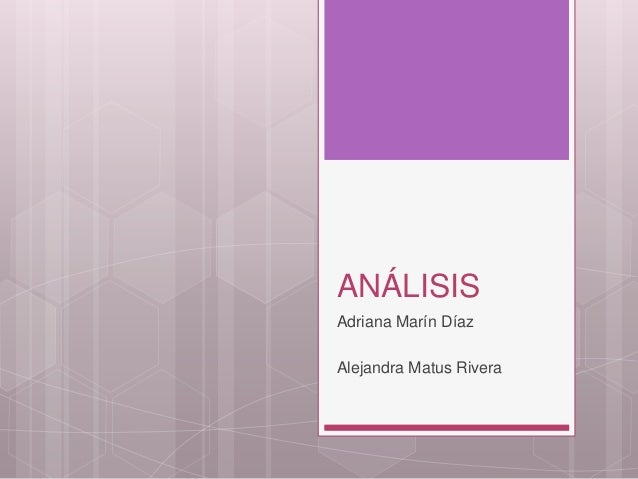 ANÁLISIS Adriana Marín Díaz Alejandra Matus Rivera
