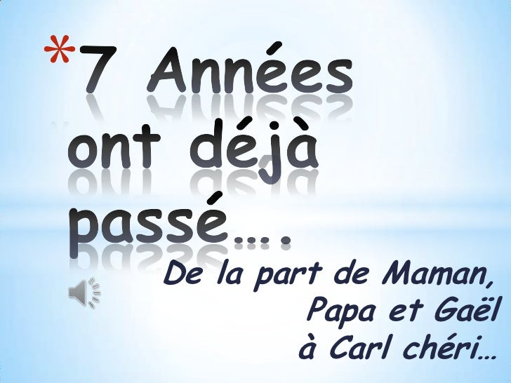 *    De la part de Maman,              Papa et Gaël             à Carl chéri…