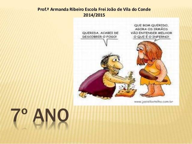 Prof.ª Armanda Ribeiro Escola Frei João de Vila do Conde  7º ANO  2014/2015