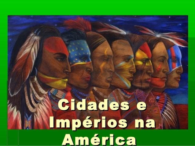 Cidades eCidades e Impérios naImpérios na AméricaAmérica