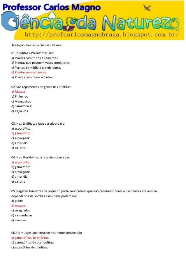 Avaliação Parcial de ciências 7º ano. 01. Briófitas e Pteridófitas são: a) Plantas com frutos e sementes b) Plantas que po...