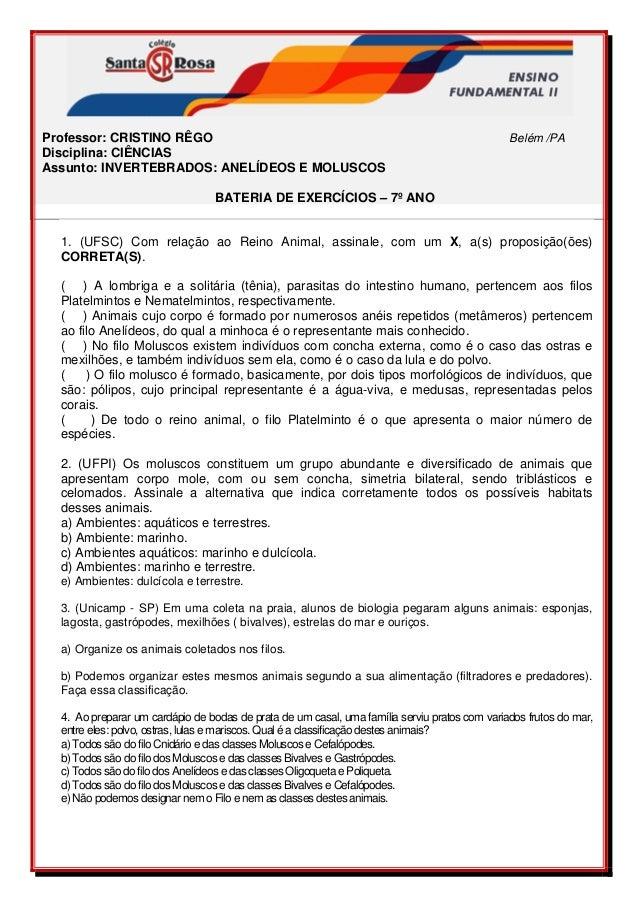 Professor: CRISTINO RÊGO Belém /PA Disciplina: CIÊNCIAS Assunto: INVERTEBRADOS: ANELÍDEOS E MOLUSCOS BATERIA DE EXERCÍ...