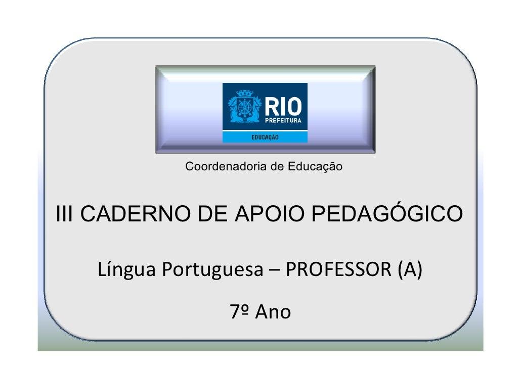 Coordenadoria de EducaçãoIII CADERNO DE APOIO PEDAGÓGICO   Língua Portuguesa – PROFESSOR (A)                  7º Ano