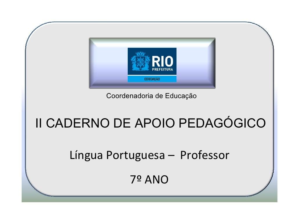 Coordenadoria de EducaçãoII CADERNO DE APOIO PEDAGÓGICO    Língua Portuguesa – Professor                7º ANO