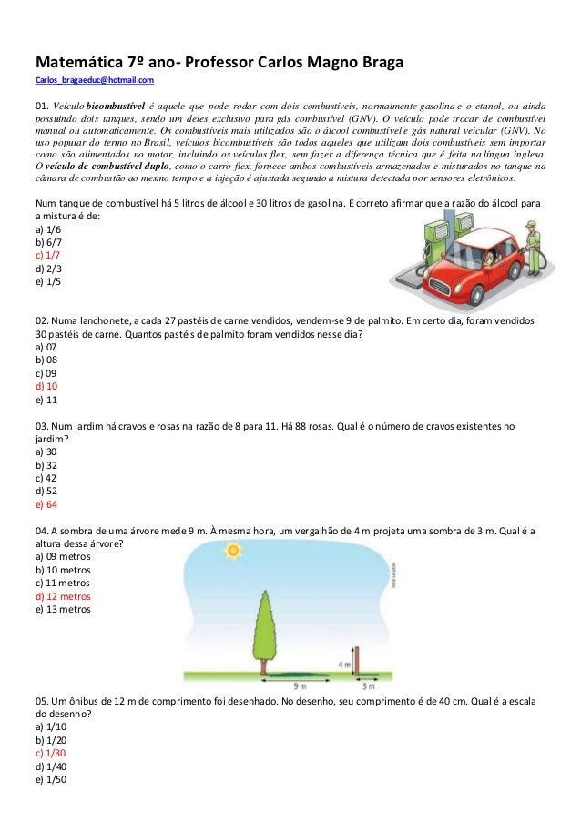 Matemática 7º ano- Professor Carlos Magno Braga Carlos_bragaeduc@hotmail.com 01. Veículo bicombustível é aquele que pode r...