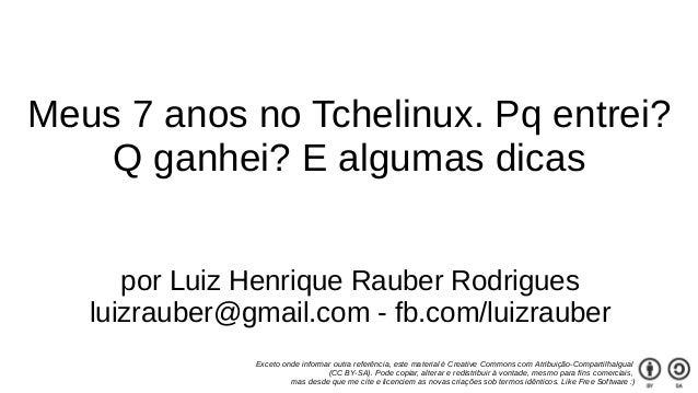 por Luiz Henrique Rauber Rodrigues luizrauber@gmail.com - fb.com/luizrauber Exceto onde informar outra referência, este ma...