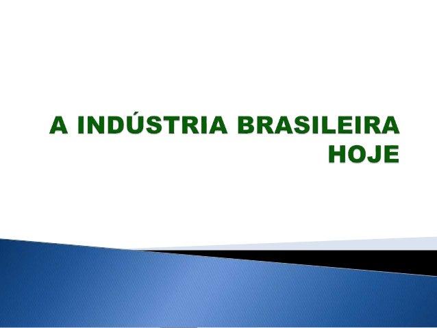  O Brasil possui um dos maiores parques industriais do  mundo;   Porém, apesar do seu tamanho, ela depende muito da  tec...