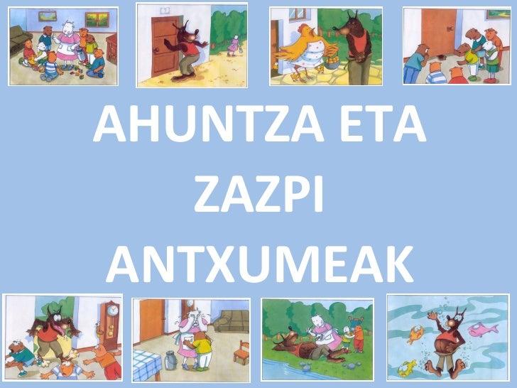 AHUNTZA ETA ZAZPI ANTXUMEAK