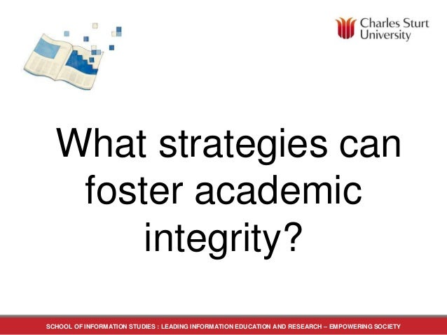 What strategies can foster academic integrity? SCHOOL OF INFORMATION STUDIES : LEADING INFORMATION EDUCATION AND RESEARCH ...