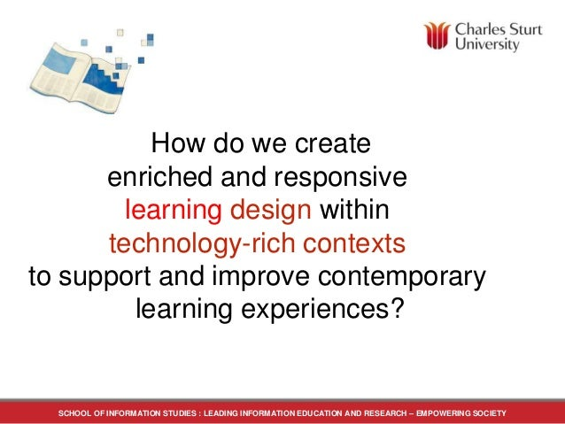 How do we create enriched and responsive learning design within technology-rich contexts to support and improve contempora...