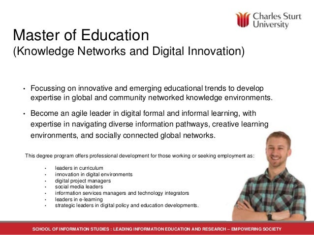 SCHOOL OF INFORMATION STUDIES : LEADING INFORMATION EDUCATION AND RESEARCH – EMPOWERING SOCIETY Master of Education (Knowl...