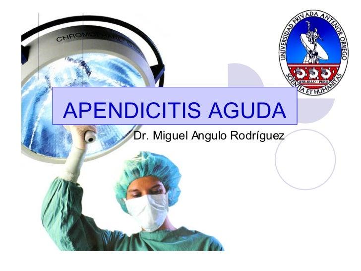 APENDICITIS AGUDA Dr. Miguel Angulo Rodríguez