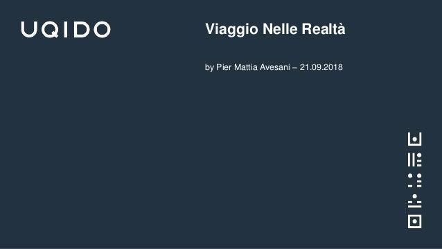 Viaggio Nelle Realtà by Pier Mattia Avesani – 21.09.2018