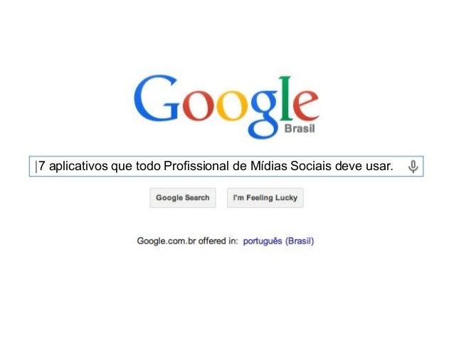 7 aplicativos que todo Profissional de Mídias Sociais deve usar.
