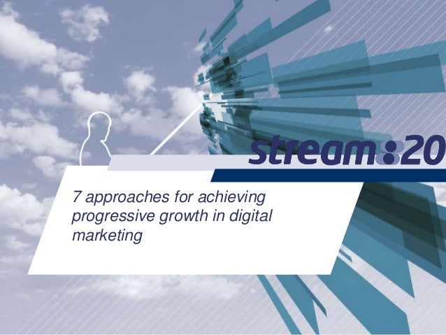 7 approaches for achieving progressive growth in digital marketing