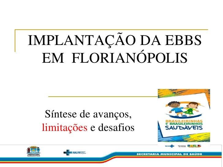 IMPLANTAÇÃO DA EBBS  EM FLORIANÓPOLIS  Síntese de avanços, limitações e desafios