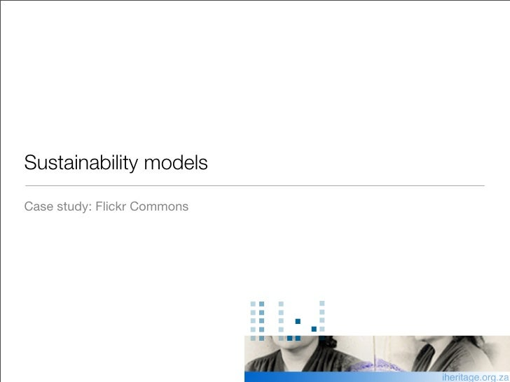 Sustainability models  Case study: Flickr Commons