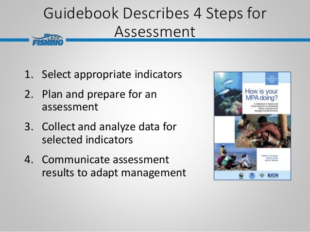Guidebook Describes 4 Steps for Assessment 1. Select appropriate indicators 2. Plan and prepare for an assessment 3. Colle...