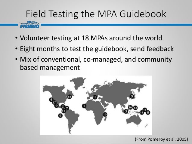 Field Testing the MPA Guidebook • Volunteer testing at 18 MPAs around the world • Eight months to test the guidebook, send...