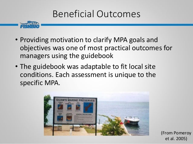 Beneficial Outcomes • Providing motivation to clarify MPA goals and objectives was one of most practical outcomes for mana...