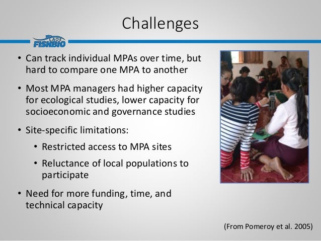 Challenges • Can track individual MPAs over time, but hard to compare one MPA to another • Most MPA managers had higher ca...