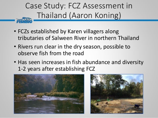Case Study: FCZ Assessment in Thailand (Aaron Koning) • FCZs established by Karen villagers along tributaries of Salween R...