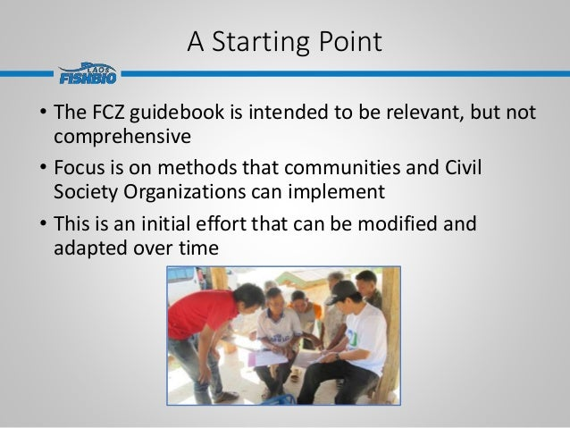 A Starting Point • The FCZ guidebook is intended to be relevant, but not comprehensive • Focus is on methods that communit...