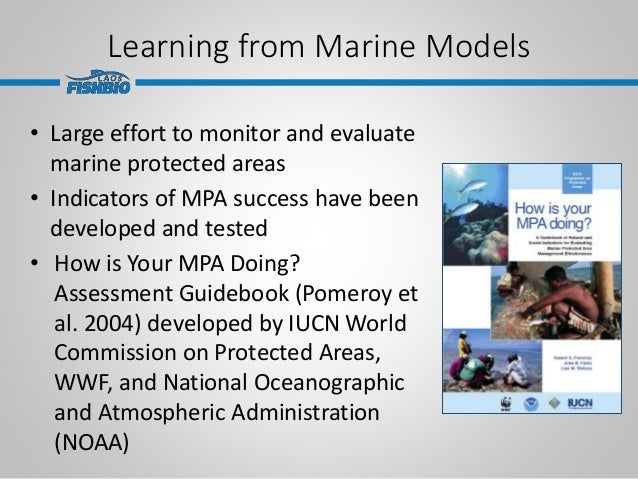 Learning from Marine Models. • Large effort to monitor and evaluate marine protected areas • Indicators of MPA success hav...
