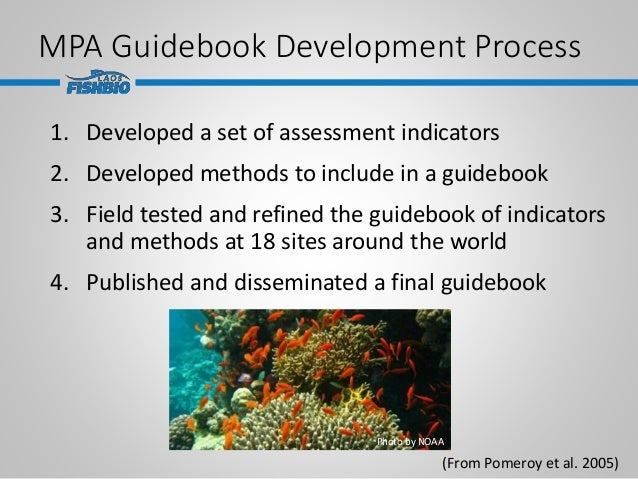 MPA Guidebook Development Process 1. Developed a set of assessment indicators 2. Developed methods to include in a guidebo...
